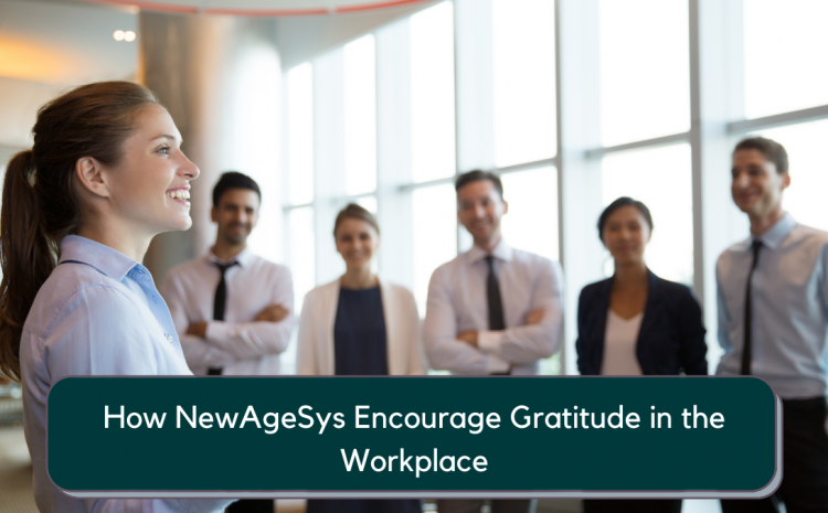 How NewAgeSys Encourage Gratitude in the Workplace